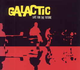Galactic - late for the future